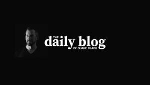 Shane Black Daily Blog